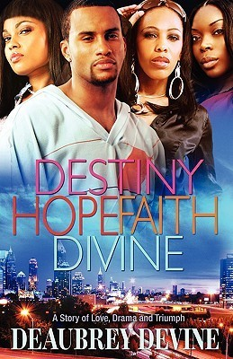 Destiny Hope Faith Divine  by  Deaubrey Devine