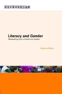 Literacy and Gender: Researching Texts, Contexts and Readers (Literacies): Researching Texts, Contexts and Readers Gemma Moss