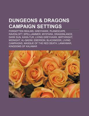 Dungeons & Dragons Campaign Settings: Forgotten Realms, Greyhawk, Planescape, Ravenloft, Spelljammer, Mystara, Dragonlance, Dark Sun, Kara-Tur Source Wikipedia