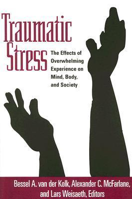 Traumatic Stress: The Effects of Overwhelming Experience on Mind, Body, and Society Bessel A. van der Kolk
