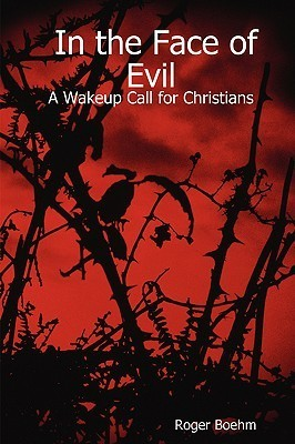 In the Face of Evil - A Wakeup Call for Christians Roger, Boehm