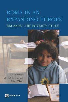 Roma in an Expanding Europe: Breaking the Poverty Cycle  by  Mitchell A. Orenstein