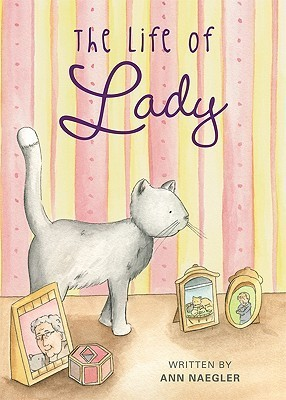 The Life of Lady  by  Ann Naegler
