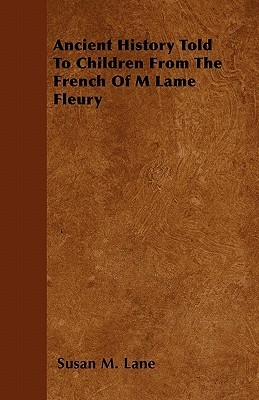 Ancient History Told to Children from the French of M Lame Fleury  by  Susan M. Lane