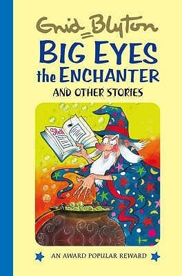 Big Eyes The Enchanter And Other Stories (Enid Blytons Popular Rewards Series I) Enid Blyton