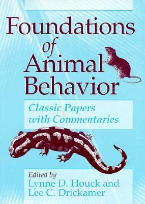 Foundations of Animal Behavior: Classic Papers with Commentaries Lynne D. Houck