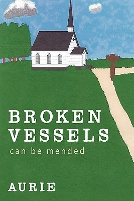 Broken Vessels Can Be Mended  by  Aurie