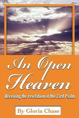 An An Open Heaven: Receiving the Revelation of the 23rd Psalm Gloria Chase