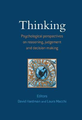 Thinking: Psychological Perspectives on Reasoning, Judgment and Decision Making David Hardman