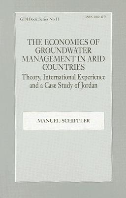 The Economics of Groundwater Management in Arid Countries: Theory, International Experience and a Case Study of Jordan Manue Schiffler