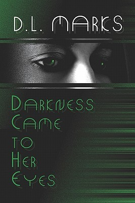 Darkness Came to Her Eyes  by  D.L. Marks