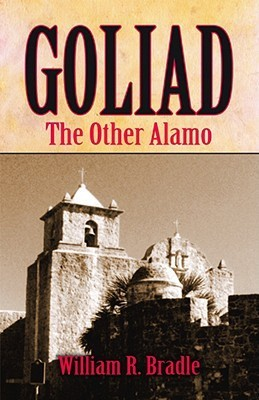 Goliad: The Other Alamo  by  William Bradle