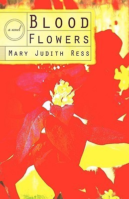 Blood Flowers  by  Mary Judith Ress