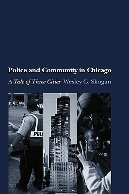Police and Community in Chicago: A Tale of Three Cities Wesley G. Skogan
