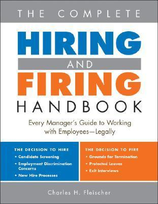 The Complete Hiring and Firing Handbook: Every Managers Guide to Working with Employees--Legally  by  Charles H. Fleischer