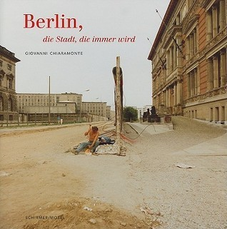 Berlin, die Stadt, die Immer Wird [With English Language Booklet] Giovanni Chiaramonte
