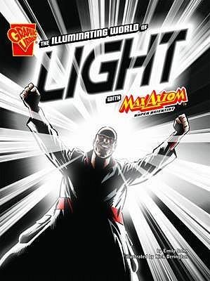 The Illuminating World of Light with Max Axiom, Super Scientist. Emily Sohn  by  Emily Sohn