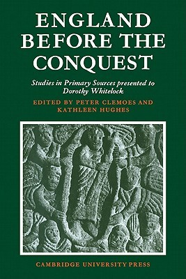 England Before the Conquest: Studies in Primary Sources Presented to Dorothy Whitelock  by  Peter A. Clemoes