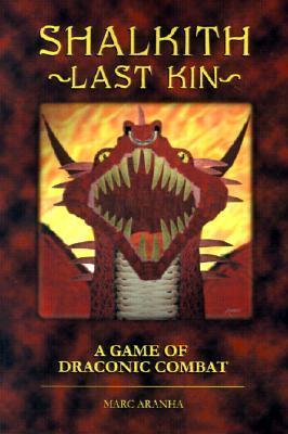 Shalkith -Last Kin-: A Game of Draconic Combat Marc Aranha