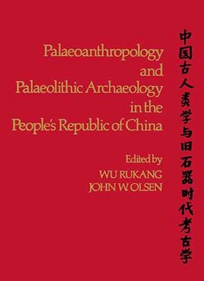 PALEOANTHROPOLOGY AND PALEOLITHIC ARCHAEOLOGY IN THE PEOPLES REPUBLIC OF CHINA  by  Wu Rukang
