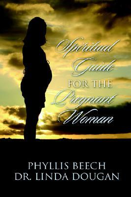 Spiritual Guide For The Pregnant Woman  by  Phyllis Beech