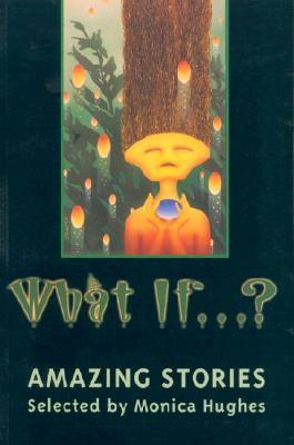 What If...?: Amazing Stories Monica Hughes