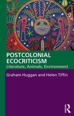 Postcolonial Ecocriticism: Literature, Animals, Environment  by  Graham Huggan