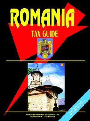 Romania Tax Guide  by  USA International Business Publications