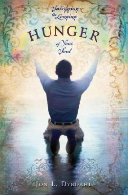 Hunger: Satisfying the Longing of Your Soul  by  Jon Dybdahl