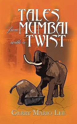 Tales from Mumbai with a Twist Gerry Mario Lee