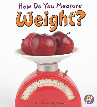 How Do You Measure Weight? Heather Adamson