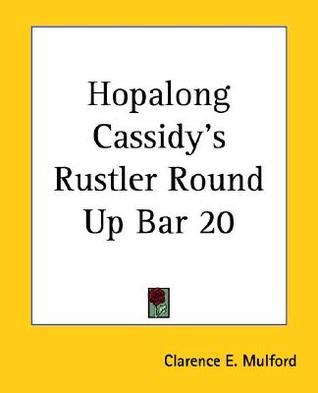 Hopalong Cassidys Rustler Round Up Bar 20 Clarence E. Mulford