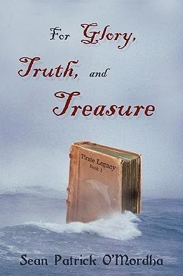 For Glory, Truth, and Treasure Sean Patrick OMordha