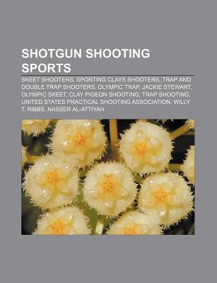 Shotgun Shooting Sports: Skeet Shooters, Sporting Clays Shooters, Trap and Double Trap Shooters, Olympic Trap, Jackie Stewart, Olympic Skeet  by  Source Wikipedia
