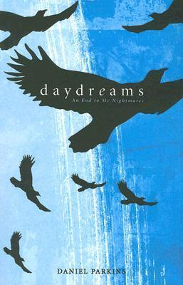 Daydreams: An End to My Nightmares  by  Daniel Parkins