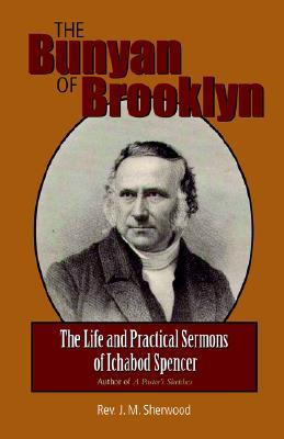 The Bunyan of Brooklyn: The Life and Practical Sermons of Ichabod Spencer J.M. Sherwood