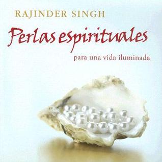 Perlas Espirituales Para una Vida Illuminada: Una Coleccion Inspiradora de Historias y Anecdotas de la Sabiduria Tradicional del Mundo, Que Proporcion  by  Rajinder Singh