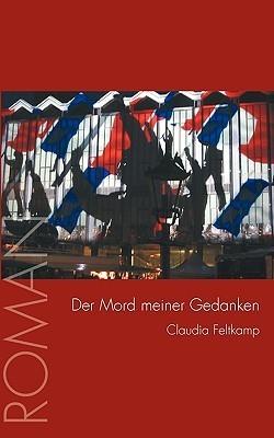 Der Mord Meiner Gedanken  by  Claudia Feltkamp