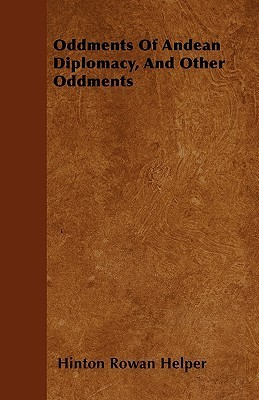 Oddments of Andean Diplomacy, and Other Oddments  by  Hinton Rowan Helper