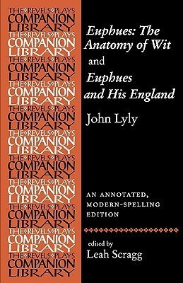 Euphues: The Anatomy of Wit and Euphues and His England John Lyly: An Annotated, Modern-Spelling Edition  by  John Lyly