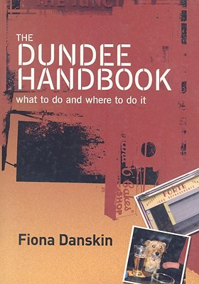The Dundee Handbook: What to Do and Where to Do It  by  Fiona Danskin