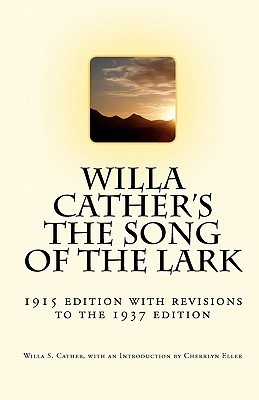 Willa Cathers the Song of the Lark: 1915 Edition with Revisions to the 1937 Edition Willa Cather