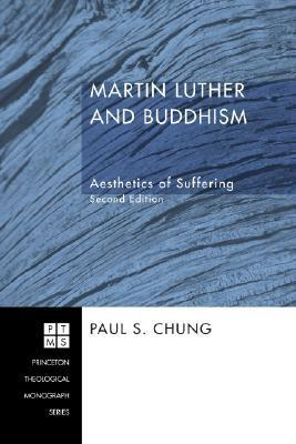 Martin Luther and Buddhism: Aesthetics of Suffering  by  Paul S. Chung