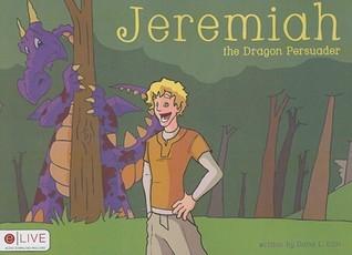 Jeremiah, the Dragon Persuader  by  Dana L. Ellis
