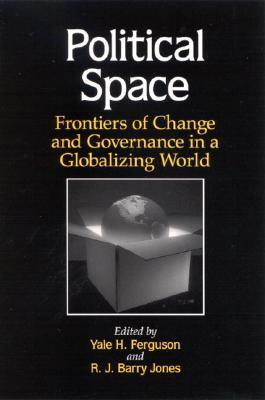 Political Space: Frontiers of Change and Governance in a Globalizing World  by  Yale H. Ferguson