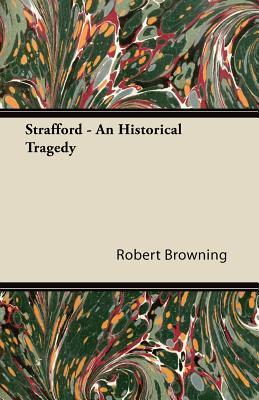 Strafford - An Historical Tragedy Robert Browning