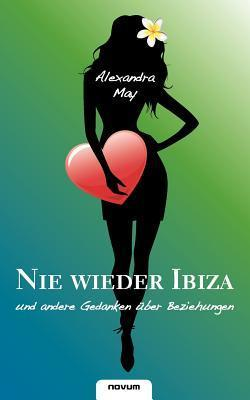 Nie wieder Ibiza und andere Gedanken über Beziehungen Alexandra  May