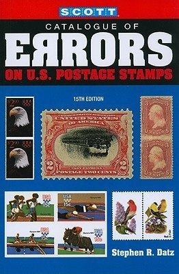Scott Catalogue of Errors on U.S Postage Stamps Stephen R. Datz