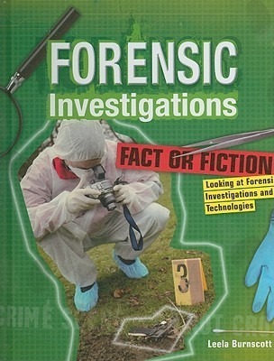 Fact or Fiction: Looking at Forensic Investigations and Technologies Leela Burnscott