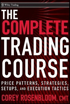 The Complete Trading Course: Price Patterns, Strategies, Setups, and Execution Tactics Corey Rosenbloom